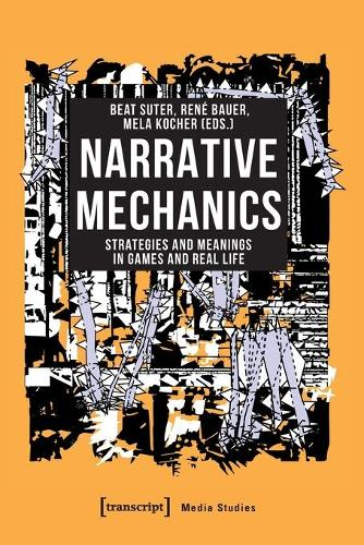 Narrative Mechanics - Strategies and Meanings in Games and Real Life - Media Studies (Paperback)
