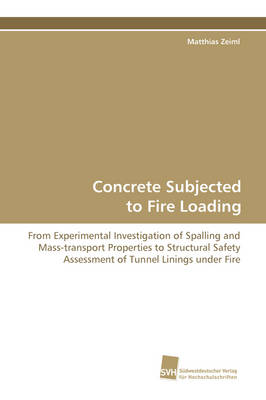 Concrete Subjected to Fire Loading (Paperback)