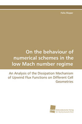 On the Behaviour of Numerical Schemes in the Low Mach Number Regime - An Analysis of the Dissipation Mechanism of Upwind Flux Functions on Different C (Paperback)