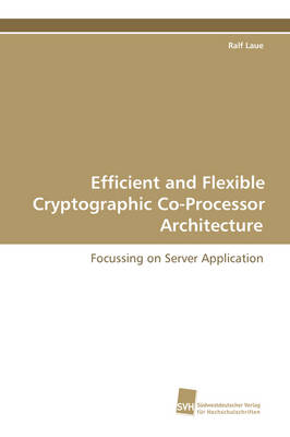 Efficient and Flexible Cryptographic Co-Processor Architecture (Paperback)