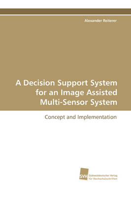 A Decision Support System for an Image Assisted Multi-Sensor System (Paperback)