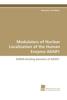 Modulators of Nuclear Localization of the Human Enzyme Adar1 (Paperback)