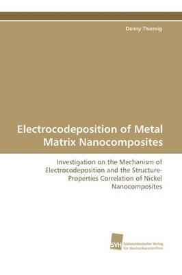 Electrocodeposition of Metal Matrix Nanocomposites (Paperback)