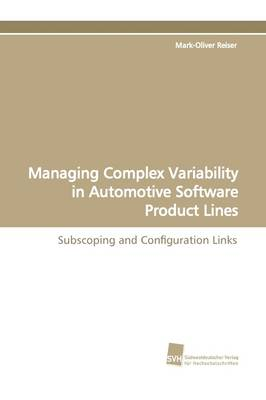 Managing Complex Variability in Automotive Software Product Lines (Paperback)