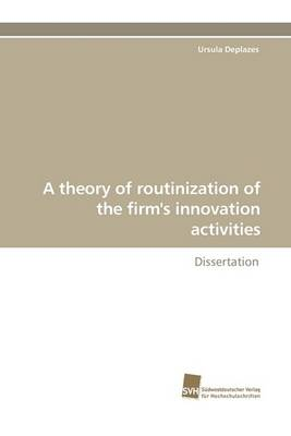 A Theory of Routinization of the Firm's Innovation Activities (Paperback)