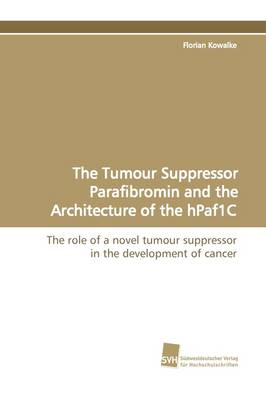The Tumour Suppressor Parafibromin and the Architecture of the Hpaf1c (Paperback)
