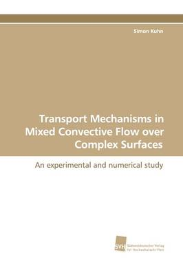 Transport Mechanisms in Mixed Convective Flow Over Complex Surfaces (Paperback)