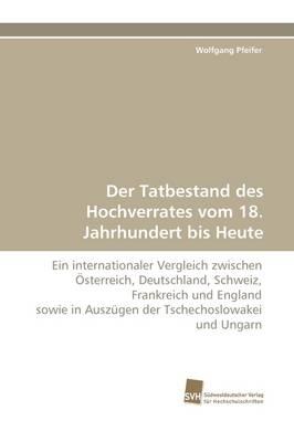 Der Tatbestand Des Hochverrates Vom 18. Jahrhundert Bis Heute (Paperback)