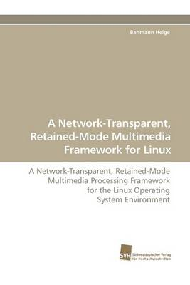 A Network-Transparent, Retained-Mode Multimedia Framework for Linux (Paperback)