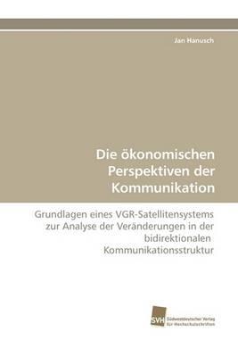 Die Okonomischen Perspektiven Der Kommunikation (Paperback)