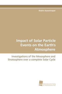 Impact of Solar Particle Events on the Earth's Atmosphere (Paperback)