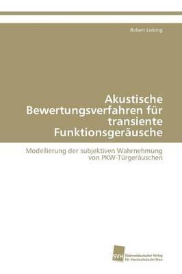 Akustische Bewertungsverfahren Fur Transiente Funktionsgerausche (Paperback)