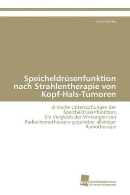 Speicheldrusenfunktion Nach Strahlentherapie Von Kopf-Hals-Tumoren (Paperback)