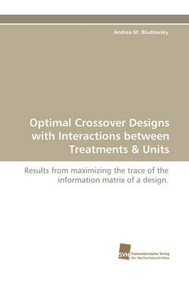 Optimal Crossover Designs with Interactions Between Treatments & Units (Paperback)