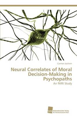 Neural Correlates of Moral Decision-Making in Psychopaths (Paperback)