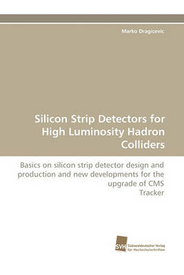 Silicon Strip Detectors for High Luminosity Hadron Colliders (Paperback)