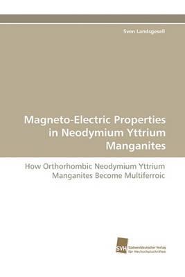 Magneto-Electric Properties in Neodymium Yttrium Manganites by Sven  Landsgesell | Waterstones