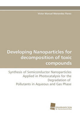 Developing Nanoparticles for Decomposition of Toxic Compounds (Paperback)