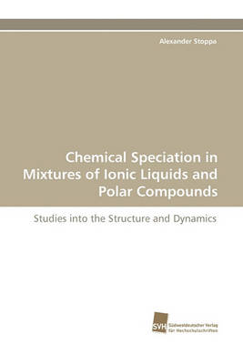Chemical Speciation in Mixtures of Ionic Liquids and Polar Compounds (Paperback)