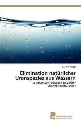 Elimination Naturlicher Uranspezies Aus Wassern (Paperback)