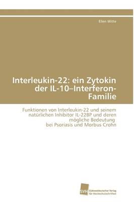 Interleukin-22: Ein Zytokin Der Il-10-Interferon-Familie (Paperback)