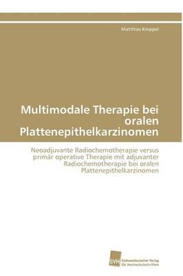 Multimodale Therapie Bei Oralen Plattenepithelkarzinomen (Paperback)