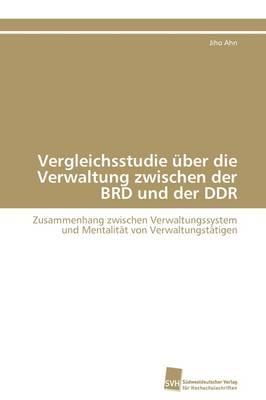 Vergleichsstudie Uber Die Verwaltung Zwischen Der Brd Und Der Ddr (Paperback)