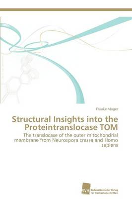 Structural Insights Into the Proteintranslocase Tom (Paperback)