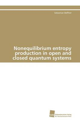 Nonequilibrium Entropy Production in Open and Closed Quantum Systems (Paperback)
