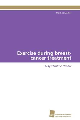 Exercise During Breast-Cancer Treatment (Paperback)
