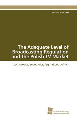 The Adequate Level of Broadcasting Regulation and the Polish TV Market (Paperback)