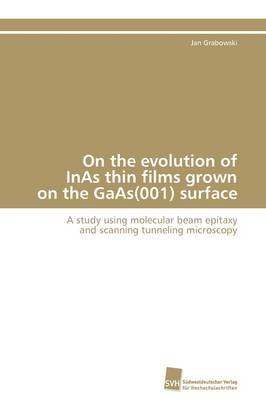 On the Evolution of Inas Thin Films Grown on the GAAS(001) Surface (Paperback)