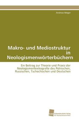 Makro- Und Mediostruktur in Neologismenworterbuchern (Paperback)