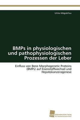Bmps in Physiologischen Und Pathophysiologischen Prozessen Der Leber (Paperback)