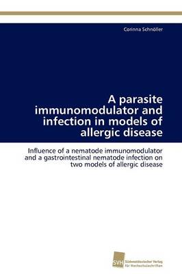 A Parasite Immunomodulator and Infection in Models of Allergic Disease (Paperback)