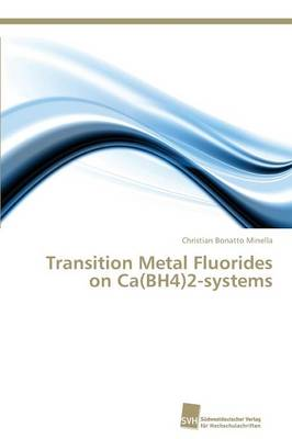 Transition Metal Fluorides on CA(Bh4)2-Systems (Paperback)