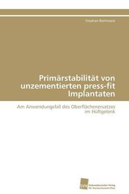 Prim rstabilit t Von Unzementierten Press-Fit Implantaten (Paperback)