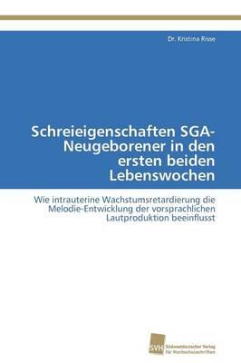 Schreieigenschaften Sga-Neugeborener in Den Ersten Beiden Lebenswochen (Paperback)