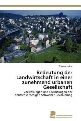 Bedeutung Der Landwirtschaft in Einer Zunehmend Urbanen Gesellschaft (Paperback)