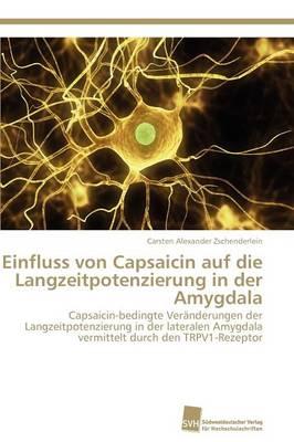 Einfluss Von Capsaicin Auf Die Langzeitpotenzierung in Der Amygdala (Paperback)
