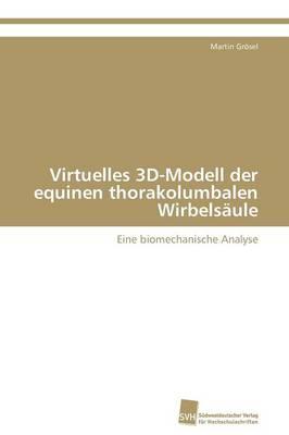 Virtuelles 3D-Modell Der Equinen Thorakolumbalen Wirbelsaule (Paperback)