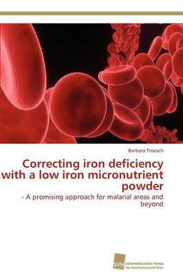 Correcting Iron Deficiency with a Low Iron Micronutrient Powder (Paperback)