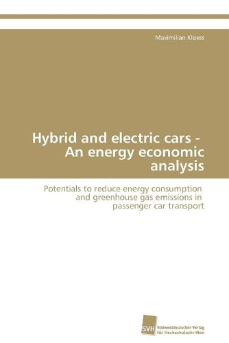 Hybrid and Electric Cars - An Energy Economic Analysis (Paperback)