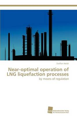 Near-Optimal Operation of Lng Liquefaction Processes (Paperback)