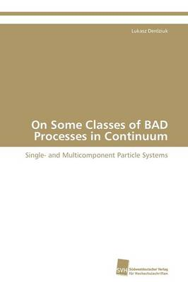 On Some Classes of Bad Processes in Continuum (Paperback)