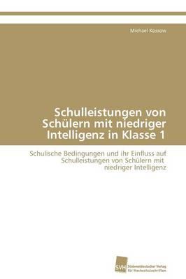 Schulleistungen Von Schulern Mit Niedriger Intelligenz in Klasse 1 (Paperback)