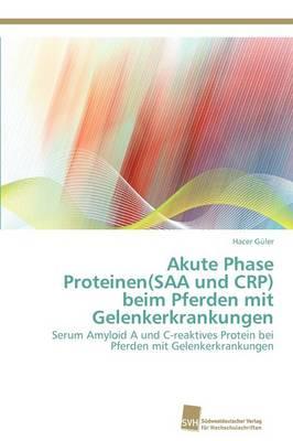 Akute Phase Proteinen(saa Und Crp) Beim Pferden Mit Gelenkerkrankungen (Paperback)
