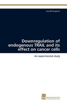Downregulation of Endogenous Trail and Its Effect on Cancer Cells (Paperback)