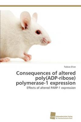 Consequences of Altered Poly(adp-Ribose) Polymerase-1 Expression (Paperback)