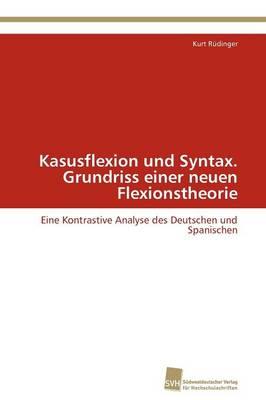 Kasusflexion Und Syntax. Grundriss Einer Neuen Flexionstheorie (Paperback)